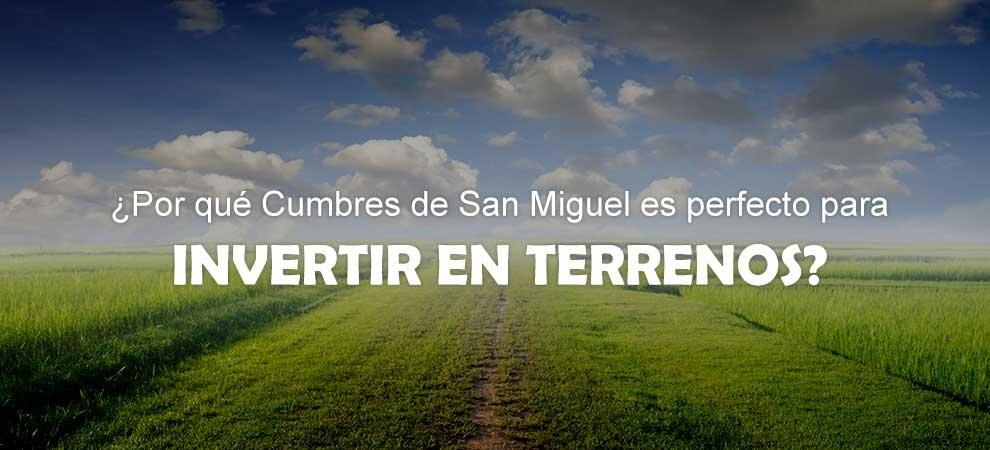 ¿Por qué Cumbres de San Miguel es ideal para invertir en Terrenos?