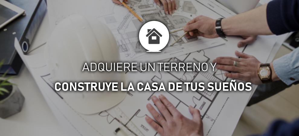 Adquiere un terreno para construir la casa de tus sueños